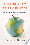 Full Planet  Empty Plates  The New Geopolitics of Food Scarcity