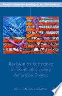 Revision as Resistance in Twentieth Century American Drama