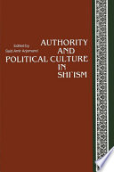 Authority and Political Culture in Shi ism