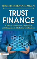 Trust Finance A Study of the Genesis, Organization, and Management of Industrial Combinations Pdf/ePub eBook