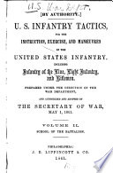 U S  Infantry Tactics  for the Instruction  Exercise  and Manoeuvres of the United States Infantry  Including Infantry of the Line  Light Infantry  and Riflemen  School of the battalion