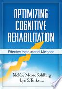 """Optimizing Cognitive Rehabilitation: Effective Instructional Methods"" by McKay Moore Sohlberg, Lyn S. Turkstra, Barbara A. Wilson"