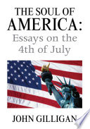 The Soul of America  Essays on the 4Th of July