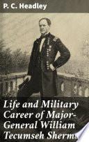 Life and Military Career of Major General William Tecumseh Sherman