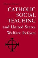 Catholic Social Teaching And United States Welfare Reform Book PDF
