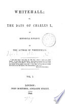 Whitehall  or  The days of Charles i  By the author of Whitefriars Book