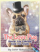 The Love Pug Mosaic Dog Coloring Book For Adults