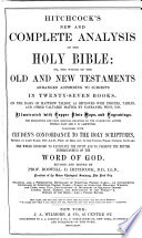 Hitchcock s New and Complete Analysis of the Holy Bible  Or  The Whole of the Old and New Testaments Arranged According to Subjects in Twenty seven Books Book