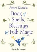 Sister Karol's Book of Spells, Blessings & Folk Magic