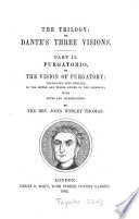 The trilogy  or  Dante s three visions  transl  in the metre and rhyme of the original  with notes  by J W  Thomas