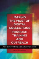 Making the Most of Digital Collections through Training and Outreach  The Innovative Librarian s Guide