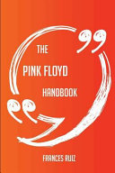 The Pink Floyd Handbook Everything You Need To Know About Pink Floyd