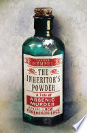 The Inheritor s Powder  A Tale of Arsenic  Murder  and the New Forensic Science Book