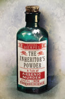 The Inheritor's Powder: A Tale of Arsenic, Murder, and the New Forensic Science