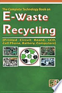 The Complete Technology Book on E Waste Recycling  Printed Circuit Board  LCD  Cell Phone  Battery  Computers