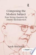 Composing the Modern Subject  Four String Quartets by Dmitri Shostakovich