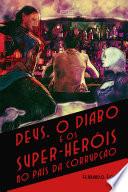 Deus, o Diabo e os Super-heróis no País da Corrupção