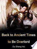 Back to Ancient Times to Be Overlord