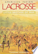 """""""American Indian Lacrosse: Little Brother of War"""" by Thomas Vennum"""