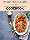 120 Slow Cooker Chicken Recipes Cookbook Book PDF