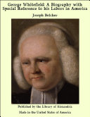 George Whitefield: A Biography with Special Reference to his Labors in America ebook