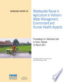 Wastewater reuse in agriculture in Vietnam: Water management, environment and human health aspects. Proceedings of a workshop held in Hanoi, Vietnam, 14 March 2001