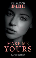 Make Me Yours  Mills   Boon Dare   The Make Me Series  Book 3