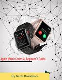 Apple Watch Series 3: Beginner's Guide [Pdf/ePub] eBook