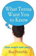 What Teens Want You to Know  But Won t Tell You