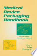 Medical Device Packaging Handbook  Second Edition  Revised and Expanded