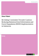 Pdf Revisiting Constraints: Towards Cautious Reducing Emissions from Deforestation and Forest Degradation (REDD) Implementation in Indonesia