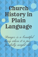 Church History in Plain Language  Danger Is a Beautiful Thing When It Is Purposefully Sought Out Book PDF