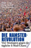 Die Hamster-Revolution  : Vier Strategien gegen das tägliche E-Mail-Chaos