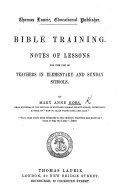 Bible Training. Notes of lessons for the use of teachers, etc