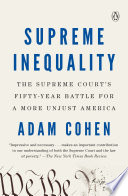 """""""Supreme Inequality: The Supreme Court's Fifty-Year Battle for a More Unjust America"""" by Adam Cohen"""