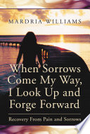 When Sorrows Come My Way  I Look Up and Forge Forward