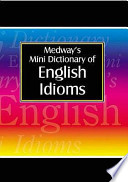 Medway's Mini Dictionary of English Idioms