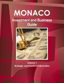 Monaco Investment and Business Guide Volume 1 Strategic and Practical Information