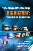 Teaching   Researching Big History  Exploring a New Scholarly Field Book PDF