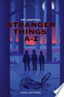 The Unofficial Stranger Things A Z