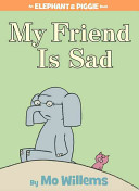 My Friend is Sad  An Elephant and Piggie Book
