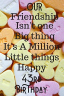 Our Friendship Isn t One Big Thing It s A Million Little Things Happy 43rd Birthday