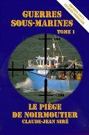 Le Piège de Noirmoutier - Guerres Sous Marines, Tome 1
