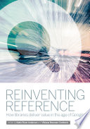 Reinventing Reference  How Libraries Deliver Value in the Age of Google