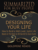 Designing Your Life: Summarized for Busy People: How to Build a Well-Lived, Joyful Life: Based on the Book by Bill Burnett & Dave Evans Pdf/ePub eBook