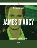 An Excellent Ready James D'Arcy Reference - 70 Success Secrets