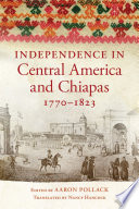 Independence in Central America and Chiapas  1770   1823