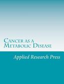 Cancer As A Metabolic Disease Book PDF