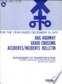Rail highway Grade crossing Accidents incidents Bulletin for the Year Ended December 31