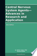 Central Nervous System Agents Advances In Research And Application 2013 Edition Book PDF
